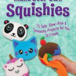 [PDF] [EPUB] Make Your Own Squishies: 15 Slow-Rise and Smooshy Projects for You To Create Download