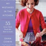 [PDF] [EPUB] Mastering My Mistakes in the Kitchen: Learning to Cook with 65 Great Chefs and Over 100 Delicious Recipes Download