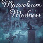 [PDF] [EPUB] Mausoleum Madness: A Rev Jessamy Ward Mystery (Isle of Wesberrey Book 2) Download
