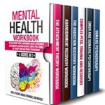 [PDF] [EPUB] Mental Health Workbook: 6 Books in 1: The Attachment Theory, Abandonment Anxiety, Depression in Relationships, Addiction Recovery, Complex PTSD, Trauma, CBT Therapy, EMDR and Somatic Psychotherapy Download