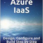 [PDF] [EPUB] Microsoft Azure IaaS: Design, Configure and Build Step by Step Download