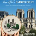 [PDF] [EPUB] Mindful Embroidery: Stitch Your Way to Relaxation with Charming European Street Scenes Download