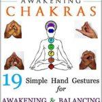 [PDF] [EPUB] Mudras for Awakening Chakras: 19 Simple Hand Gestures for Awakening and Balancing Your Chakras Download