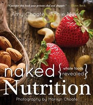 [PDF] [EPUB] Naked Nutrition: Whole Foods Revealed Download by Amy Choate