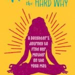 [PDF] [EPUB] Namaste the Hard Way: A Daughter's Journey to Find Her Mother on the Yoga Mat Download