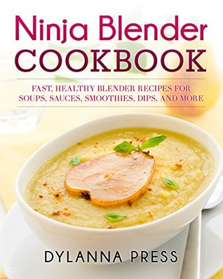[PDF] [EPUB] Ninja Blender Cookbook: Fast, Healthy Blender Recipes for Soups, Sauces, Smoothies, Dips, and More Download by Dylanna Press