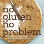 [PDF] [EPUB] No Gluten, No Problem: A Handy Guide to Celiac Disease?with Advice and 80 Recipes Download