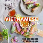 [PDF] [EPUB] Not Just Pho Vietnamese Cookbook: The Abundance of Vietnamese Cuisine Download