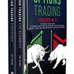 [PDF] [EPUB] OPTIONS TRADING: 2 BOOKS IN 1: The Complete Crash Course. A Beginners Guide to Investing and Making a Profit and Passive Income + The Best SWING and DAY Strategies to Maximize Your Profit Download