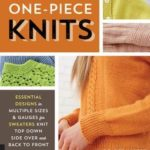 [PDF] [EPUB] One-Piece Knits: Essential Designs in Multiple Sizes and Gauges for Sweaters Knit Top Down, Side Over, and Back to Front Download