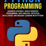 [PDF] [EPUB] PYTHON PROGRAMMING: The Ultimate Expert Guide: Advanced Features, Object-Oriented Programming, Data Analysis, Artificial Intelligence and Machine Learning with Python Download