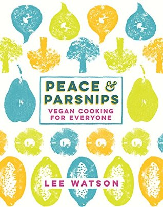 [PDF] [EPUB] Peace and Parsnips: Vegan Cooking for Everyone Download by Lee Watson