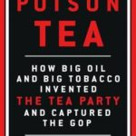 [PDF] [EPUB] Poison Tea: How Big Oil and Big Tobacco Invented the Tea Party and Captured the GOP Download