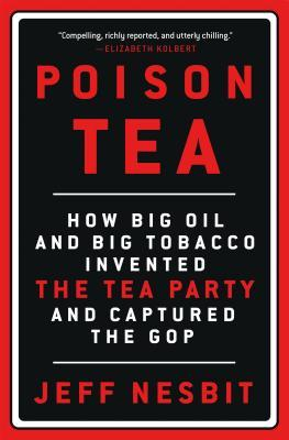 [PDF] [EPUB] Poison Tea: How Big Oil and Big Tobacco Invented the Tea Party and Captured the GOP Download by Jeff Nesbit