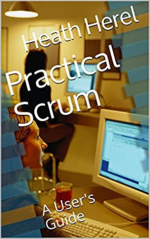 [PDF] [EPUB] Practical Scrum: A User's Guide Download by Heath Herel