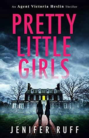 [PDF] [EPUB] Pretty Little Girls (An Agent Victoria Heslin Thriller, #2) Download by Jenifer Ruff