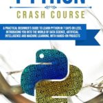 [PDF] [EPUB] Python Crash Course: A Practical Beginner's Guide to Learn Python in 7 Days or Less, Introducing You Into the World of Data Science, Artificial Intelligence and Machine Learning, with Hands-On Project Download