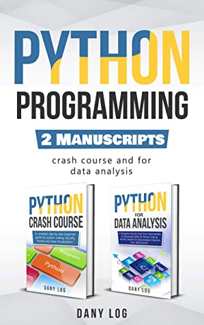 [PDF] [EPUB] Python Programming: 2 Manuscripts - Crash Course and For Data Analysis Download by Dany Log