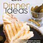 [PDF] [EPUB] Quick Dinner Ideas: Dinner Recipes That Take Less Than One Hour to Make Download