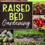 [PDF] [EPUB] Raised Bed Gardening: The complete beginners guide to build and grow your own vegetable garden. Make your backyard the starting point of your self-sufficiency path Download