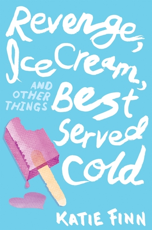 [PDF] [EPUB] Revenge, Ice Cream, and Other Things Best Served Cold Download by Katie Finn
