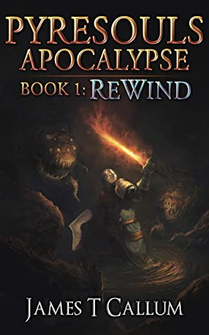 [PDF] [EPUB] Rewind (Pyresouls Apocalypse, #1) Download by James T. Callum