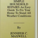 [PDF] [EPUB] SIMPLE HOUSEHOLD REPAIRS An Easy Guide To Fix Your Home To Stand All Weather Conditions Download