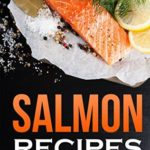 [PDF] [EPUB] Salmon Recipes: The Ultimate Guide to Salmon Cooking Download