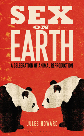 [PDF] [EPUB] Sex on Earth: A Celebration of Animal Reproduction Download by Jules Howard
