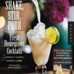 [PDF] [EPUB] Shake, Stir, Pour: Fresh Homegrown Cocktails from Garden to Bar-Cucumber Gimlets, Cardamom Coolers, and More-How to Make Your Own Infused Liquors, Spirits, Bitters, and Other Drinks with Farm-Fresh Ingredients, Plus 50 Original Cocktail Recipes Download