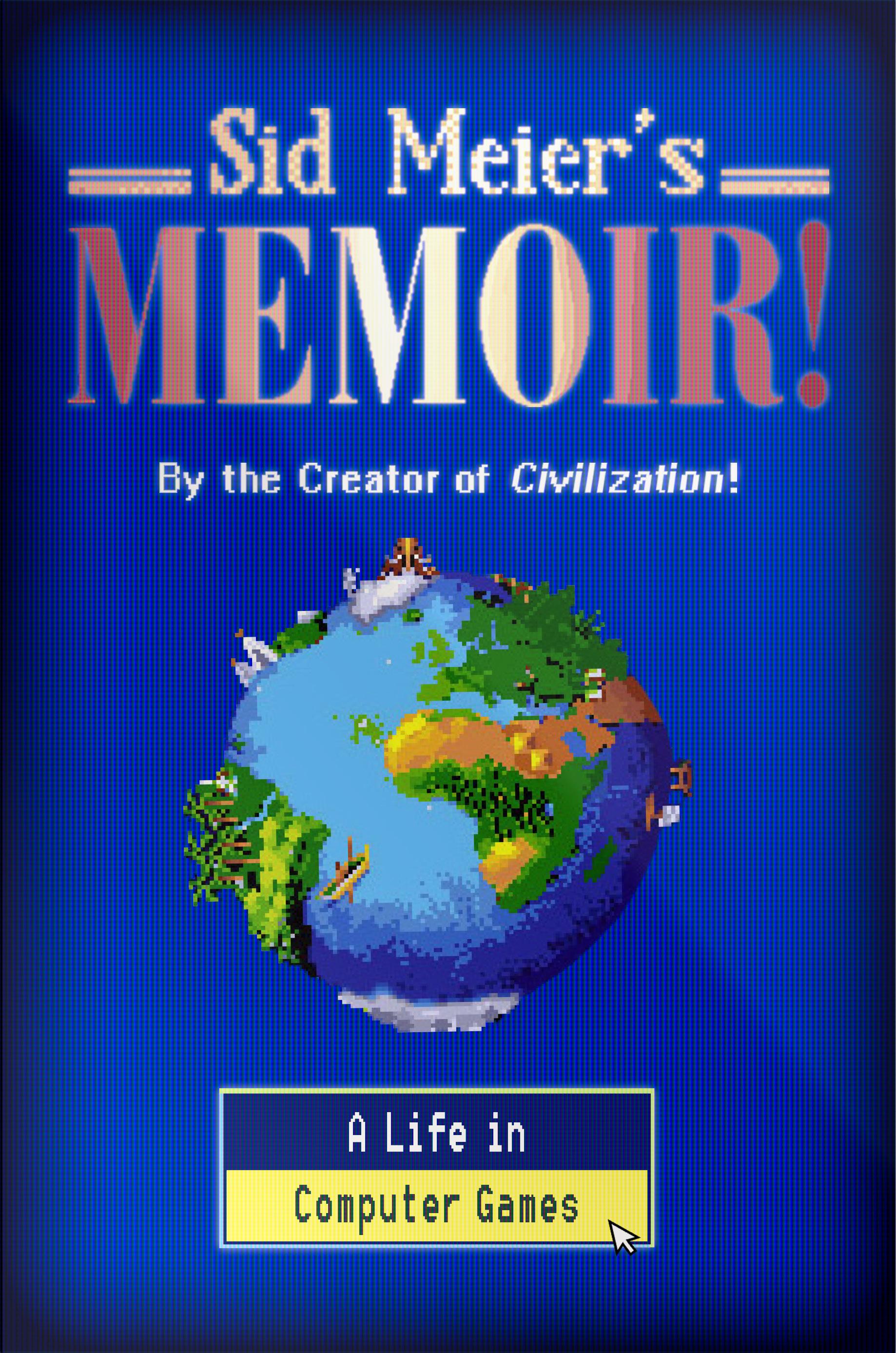 [PDF] [EPUB] Sid Meier's Memoir!: A Life in Computer Games Download by Sid Meier