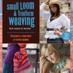 [PDF] [EPUB] Small Loom and Freeform Weaving: Five Ways to Weave Download