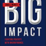 [PDF] [EPUB] Small Money Big Impact: Fighting Poverty with Microfinance Download