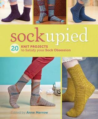 [PDF] [EPUB] Sockupied: 20 Knit Projects to Satisfy Your Sock Obsession Download by Anne Merrow