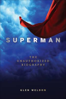 [PDF] [EPUB] Superman: The Unauthorized Biography Download by Glen Weldon
