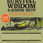 [PDF] [EPUB] Survival Wisdom and Know How: Everything You Need to Know to Thrive in the Wilderness Download