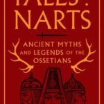[PDF] [EPUB] Tales of the Narts: Ancient Myths and Legends of the Ossetians Download