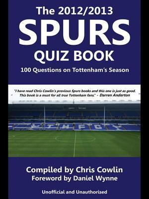 [PDF] [EPUB] The 2012 2013 Spurs Quiz Book: 100 Questions on Tottenham's Season Download by Chris Cowlin