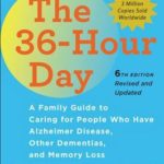 [PDF] [EPUB] The 36-Hour Day: A Family Guide to Caring for People Who Have Alzheimer Disease, Other Dementias, and Memory Loss Download