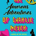 [PDF] [EPUB] The Amorous Adventures of Charlie Meyer: A Novel of the Sixties Download