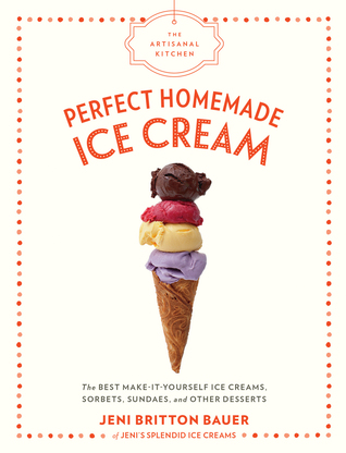 [PDF] [EPUB] The Artisanal Kitchen: Perfect Homemade Ice Cream: The Best Make-It-Yourself Ice Creams, Sorbets, Sundaes, and Other Desserts Download by Jeni Britton Bauer