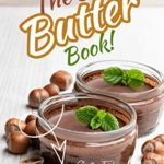 [PDF] [EPUB] The Best Butter Book!: Fantastic Flavors of Homemade Butters, Spreads and Sauces Download