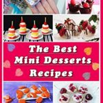 [PDF] [EPUB] The Best Mini Desserts Recipes: All Recipes with Color Pictures and Easy Instructions. Simple Cookbook with 40 Small and Very Delicious Chocolate, Fruit and Berry Desserts Download