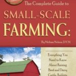 [PDF] [EPUB] The Complete Guide to Small-Scale Farming: Everything You Need to Know about Raising Beef and Dairy Cattle, Rabbits, Ducks, and Other Small Animals Download