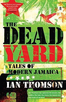 [PDF] [EPUB] The Dead Yard: Tales of Modern Jamaica Download by Ian Thomson