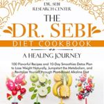 [PDF] [EPUB] The Dr. Sebi Diet • A Healing Journey: 100 Flavorful Recipes and 10-Day Smoothies Detox Plan to Lose Weight Naturally, Jumpstart Your Metabolism, Revitalize Yourself through Plant-Based Alkaline Diet Download