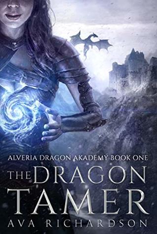 [PDF] [EPUB] The Dragon Tamer (Alveria Dragon Akademy, #1) Download by Ava Richardson