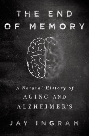 [PDF] [EPUB] The End of Memory: A Natural History of Aging and Alzheimer's Download by Jay Ingram