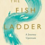 [PDF] [EPUB] The Fish Ladder: A Journey Upstream Download