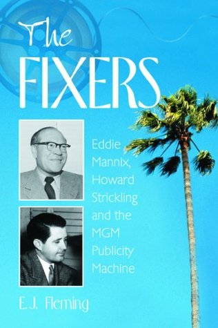 [PDF] [EPUB] The Fixers: Eddie Mannix, Howard Strickling and the MGM Publicity Machine Download by E.J. Fleming